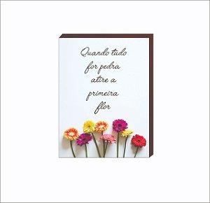 Quadro Decorativo Quando tudo for pedra atire a primeira Flor [BOX DE MADEIRA]