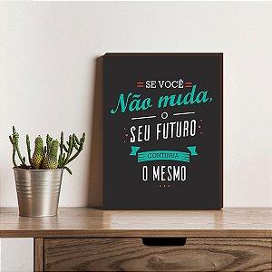 Quadro decorativo Se você não muda o seu futuro continua o mesmo Motivacional [BoxMadeira]