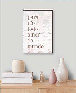 Quadro decorativo Para nós todo amor do mundo Rose [Box de Madeira]