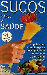 Sucos Para saúde - Mais de 37 Combinaçoes de Sucos - Editora Silmax