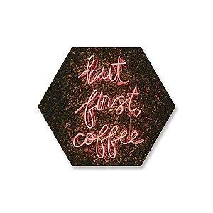Quadro de Madeira Hexágono - But First Coffee