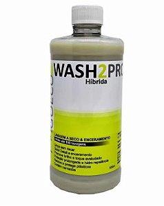 WASH2PRO HÍBRIDA 500ml - Lavagem a Seco e Enceramento - Go Eco Wash
