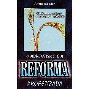 O Adventismo e a Reforma Profetizada - Alfons Balbach