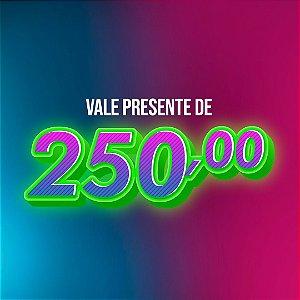 Vale Presente - Valor 250