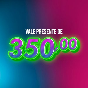 Vale Presente - Valor 350
