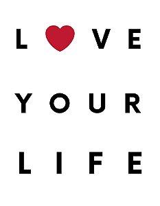 Quadro Decorativo Poster Love Your Life