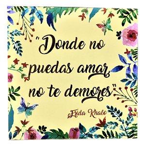 Quadrinho Donde no puedas amar - Frida khalo 20x20