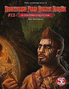 Dungeons & Dragons - Aventuras para Quinta Edição #12 A Colônia Esquecida