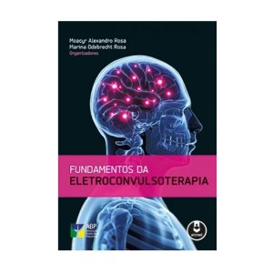 Livro - Fundamentos da Eletroconvulsoterapia - Moacyr A. Rosa
