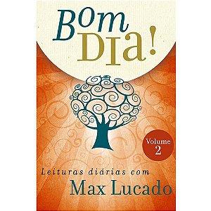 Bom Dia! Leituras Diárias - Volume 2 - Max Lucado