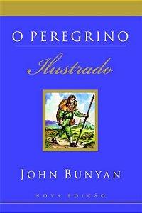 O Peregrino - Ilustrado - Bunyan, John