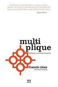 Multiplique - Discípulos que fazem discípulos - Chan, Francis