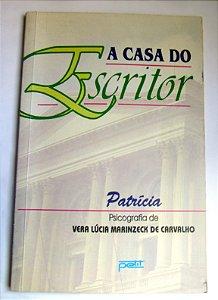 A CASA DO ESCRITOR - PELO ESPÍRITO DE PATRÍCIA - VERA LÚCIA M. DE CARVALHO