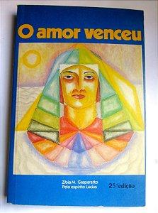 O AMOR VENCEU - ZIBIA M. GASPARETTO - PELO ESPÍRITO LÚCIUS