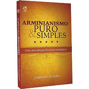 ARMINIANISMO PURO E SIMPLES