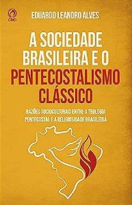 A SOCIEDADE BRASILEIRA E O PENTECOSTALISMO CLÁSSICO