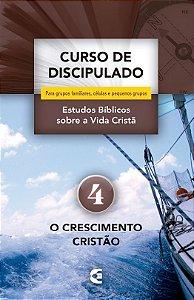 CURSO DE DISCIPULADO VOL. 4 - O CRESCIMENTO CRISTÃO