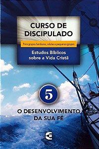 CURSO DE DISCIPULADO VOL. 5 - O DESENVOLVIMENTO DA SUA FÉ