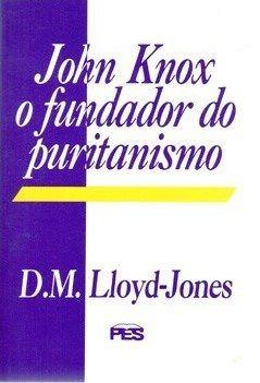 JOHN KNOX O FUNDADOR DO PURITANISMO
