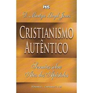 CRISTIANISMO AUTÊNTICO - SERMÕES SOBRE ATOS DOS APÓSTOLOS VOL. 4