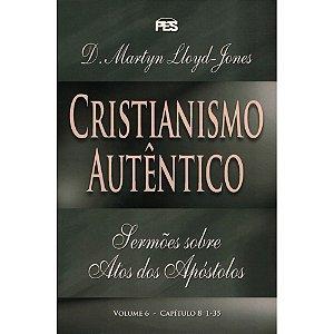 CRISTIANISMO AUTÊNTICO - SERMÕES SOBRE ATOS DOS APÓSTOLOS VOL. 6