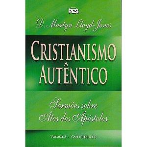 CRISTIANISMO AUTÊNTICO - SERMÕES SOBRE ATOS DOS APÓSTOLOS VOL. 3
