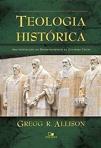 TEOLOGIA HISTÓRICA - UMA INTRODUÇÃO AO DESENVOLVIMENTO DA DOUTRINA CRISTÃ