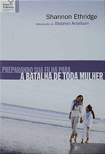 PREPARANDO SUA FILHA PARA A BATALHA DE TODA MULHER