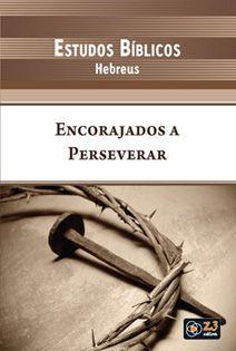 LIÇÃO ENCORAJADOS A PERSEVERAR - HEBREUS