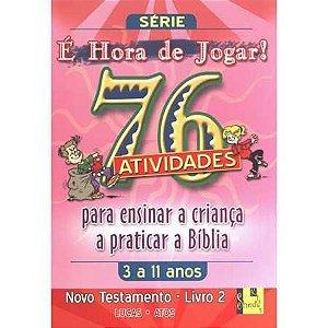 É HORA DE JOGAR - 76 ATIVIDADES PARA ENSINAR A CRIANÇA A PRATICAR A BÍBLIA