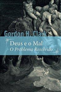 DEUS E O MAL - O PROBLEMA RESOLVIDO