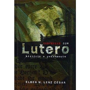 CONVERSAS COM LUTERO - HISTÓRIA E PENSAMENTO