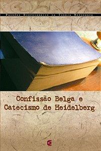 CONFISSÃO BELGA E CATECISMO DE HEIDELBERG