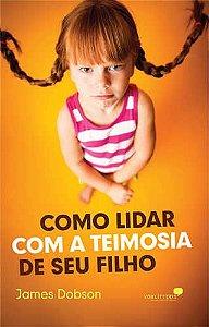 COMO LIDAR COM A TEIMOSIA DE SEU FILHO - 1a. EDIÇÃO