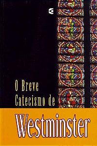 O BREVE CATECISMO DE WESTMINSTER - 5a. EDIÇÃO