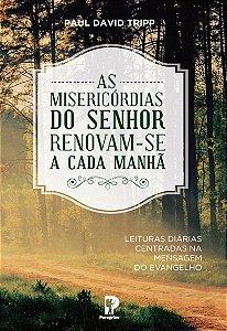 AS MISERICÓRDIAS DO SENHOR RENOVAM-SE A CADA MANHÃ