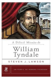 A DIFÍCIL MISSÃO DE WILLIAM TYNDALE
