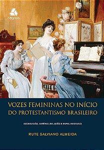 VOZES FEMININAS NO INÍCIO DO PROTESTANTISMO BRASILEIRO