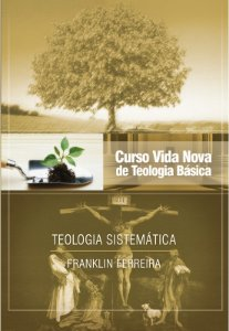 CURSO VIDA NOVA DE TEOLOGIA BÁSICA VOL. 7 - TEOLOGIA SISTEMÁTICA