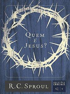 QUEM É JESUS? - QUESTÕES CRUCIAIS 1