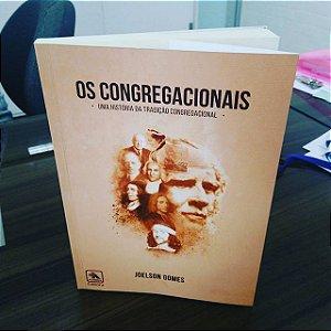 OS CONGREGACIONAIS - UMA HISTÓRIA DA TRADIÇÃO CONGREGACIONAL