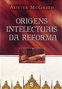 ORIGENS INTELECTUAIS DA REFORMA