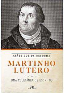 SÉRIE CLÁSSICOS DA REFORMA - MARTINHO LUTERO