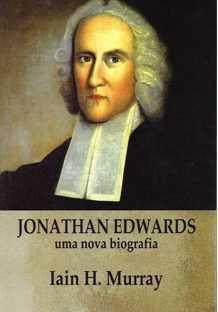 JONATHAN EDWARDS - UMA NOVA BIOGRAFIA