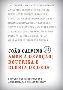 JOÃO CALVINO AMOR À DEVOÇÃO, DOUTRINA E GLÓRIA DE DEUS