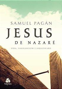 JESUS DE NAZARÉ - VIDA, ENSINAMENTO E SIGNIFICADO