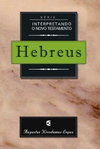 INTERPRETANDO O NOVO TESTAMENTO - HEBREUS