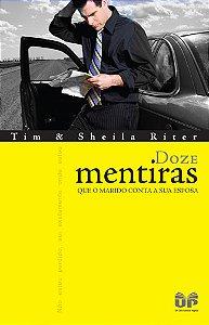 DOZE MENTIRAS QUE O MARIDO CONTA A SUA ESPOSA