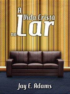 A VIDA CRISTÃ NO LAR