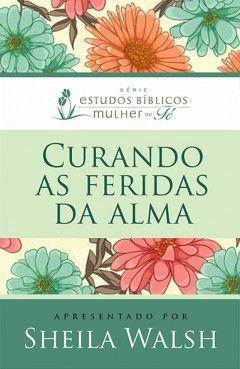 CURANDO AS FERIDAS DA ALMA